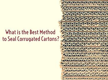 What is the Best Method to Seal Corrugated Cartons